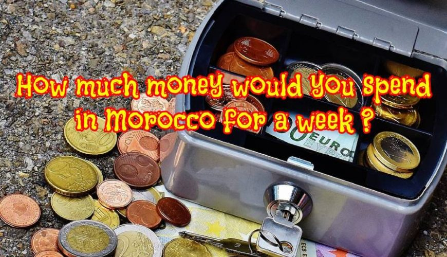 How much Spending money for a week in Morocco