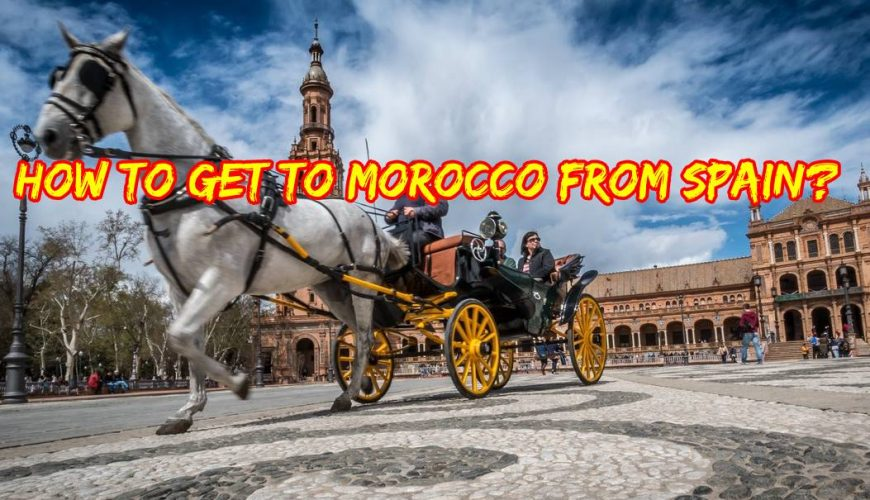 How to get to Morocco from Spain?