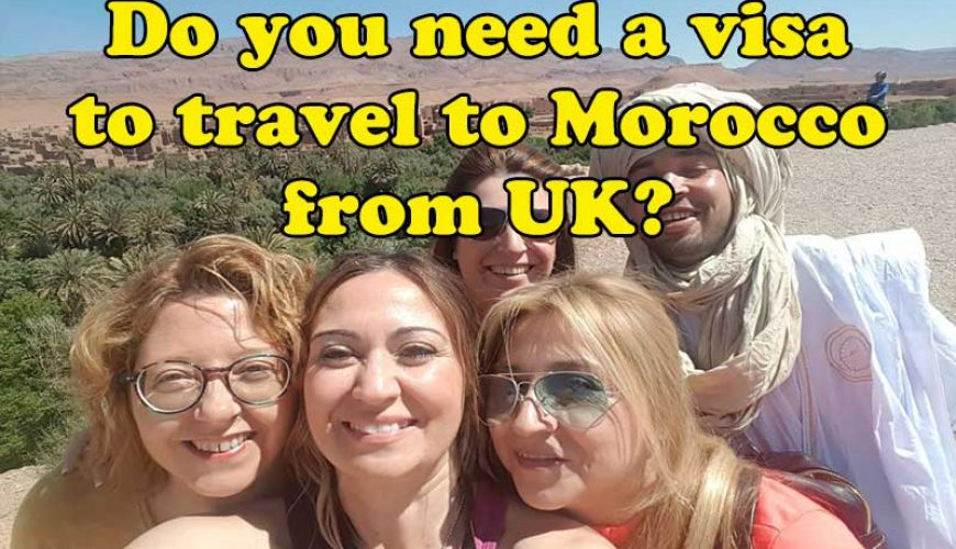 Do You Need a Visa for Morocco from UK?